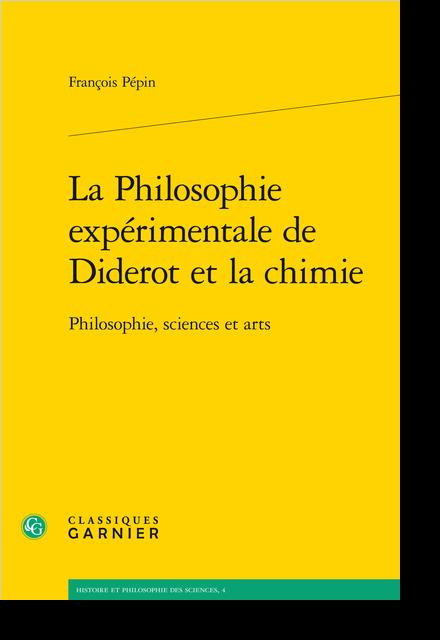La Philosophie expérimentale de Diderot et la chimie. Philosophie, sciences et arts