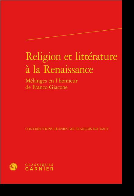 Religion et littérature à la Renaissance. Mélanges en l'honneur de Franco Giacone