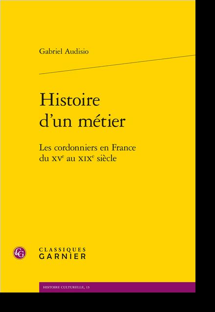 Histoire d'un métier. Les cordonniers en France du XVe au XIXe siècle
