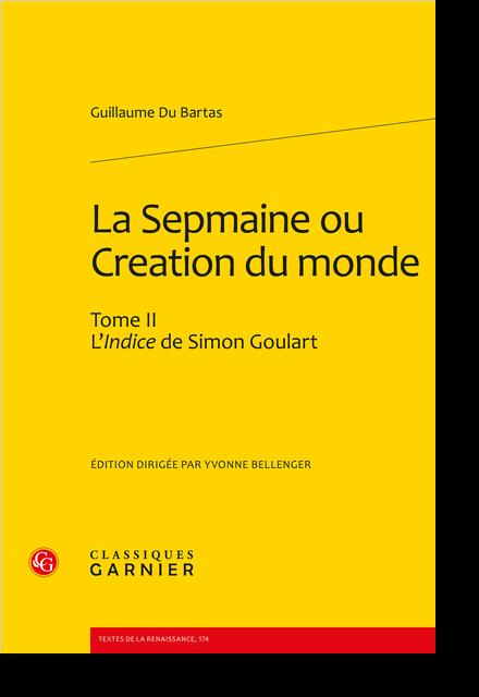 La Sepmaine ou Creation du monde. Tome II. L'Indice de Simon Goulart - Table des matières