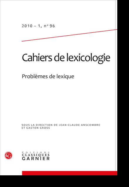 Cahiers de lexicologie. 2010 – 1, n° 96. Problèmes de lexique