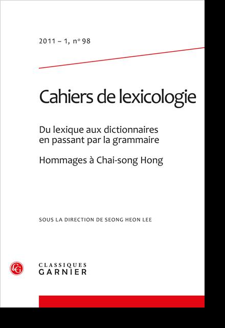 Cahiers de lexicologie. 2011 – 1, n° 98. Du lexique aux dictionnaires en passant par la grammaire. Hommages à Chai-song Hong