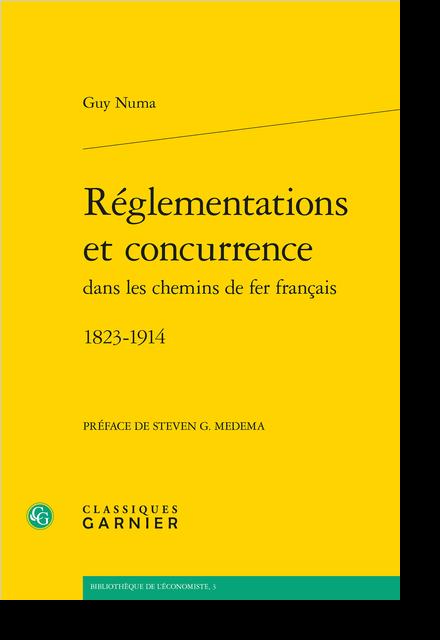 Réglementations et concurrence dans les chemins de fer français. 1823-1914