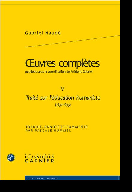 Œuvres complètes publiées sous la coordination de Frédéric Gabriel. V. Traité sur l'éducation humaniste (1632-1633)