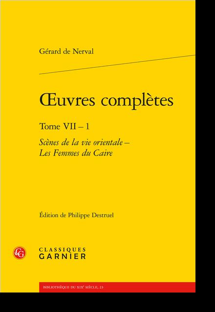 Œuvres complètes. Tome VII – 1. Scènes de la vie orientale – Les Femmes du Caire