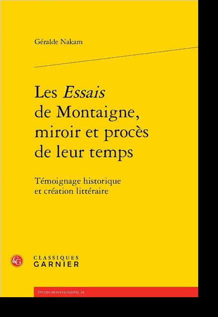 Les Essais de Montaigne, miroir et procès de leur temps. Témoignage historique et création littéraire