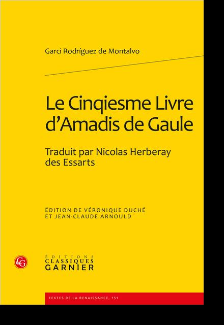 Le Cinqiesme Livre d'Amadis de Gaule. Traduit par Nicolas Herberay des Essarts