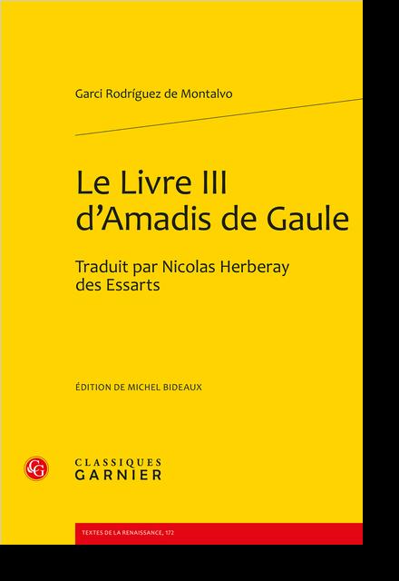 Le Livre III d'Amadis de Gaule. Traduit par Nicolas Herberay des Essarts