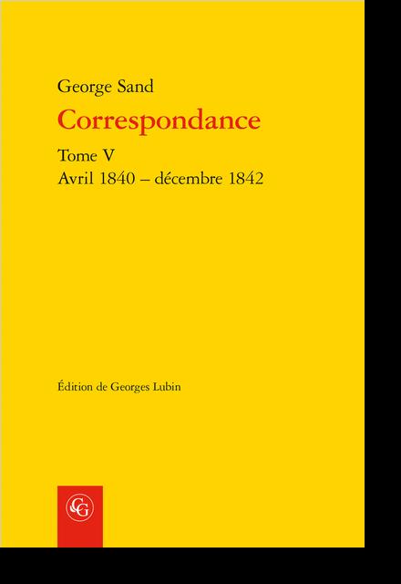 Correspondance. Tome V. Avril 1840 – décembre 1842