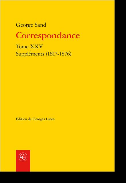 Correspondance. Tome XXV. Suppléments (1817-1876)
