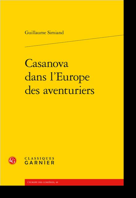 Casanova dans l'Europe des aventuriers - La transformation casanovienne de l'aventure