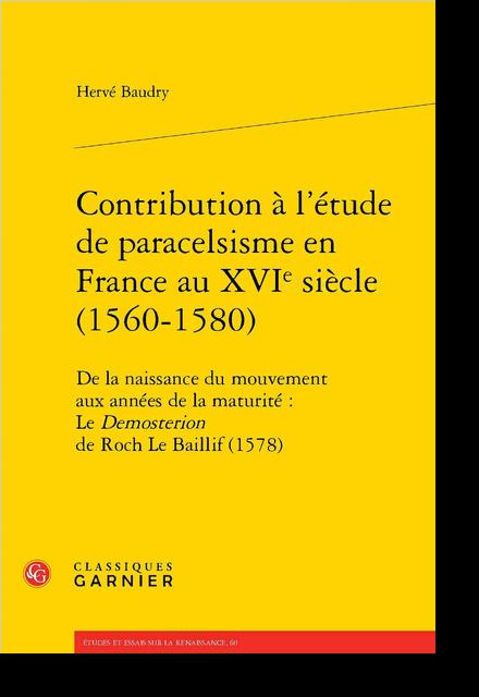 Contribution à l'étude de paracelsisme en France au XVIe siècle (1560-1580). De la naissance du mouvement aux années de la maturité : Le Demosterion de Roch Le Baillif (1578)