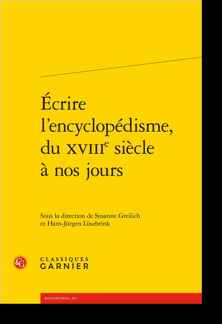 Écrire l'encyclopédisme, du XVIIIe siècle à nos jours