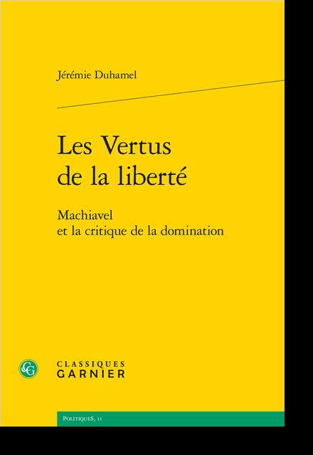Les Vertus de la liberté. Machiavel et la critique de la domination