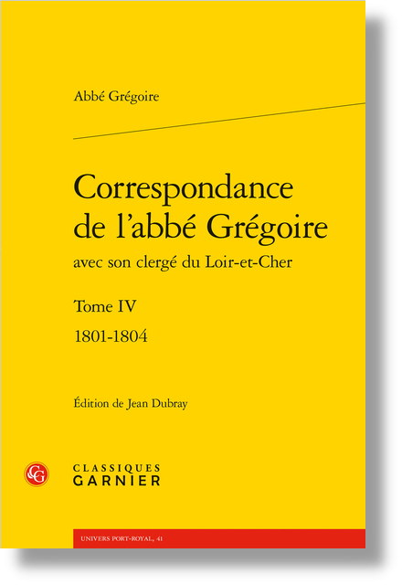 Correspondance de l'abbé Grégoire avec son clergé du Loir-et-Cher. Tome IV. 1801-1804 - Avant-propos