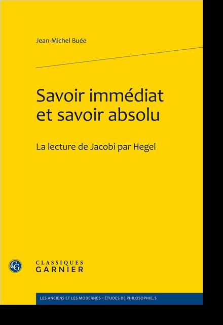Savoir immédiat et savoir absolu. La lecture de Jacobi par Hegel