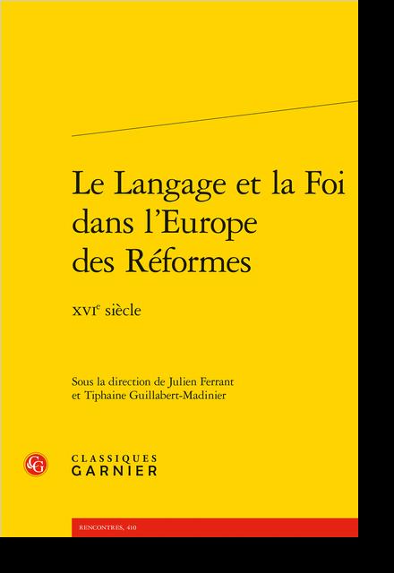Le Langage et la Foi dans l'Europe des Réformes. XVIe siècle - Dieu à l'exclamatif