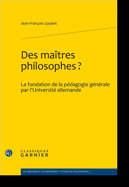 Des maîtres philosophes?. La fondation de la pédagogie générale par l'Université allemande