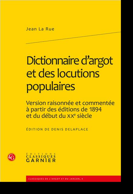 Dictionnaire d'argot et des locutions populaires. Version raisonnée et commentée à partir des éditions de 1894 et du début du XXe siècle