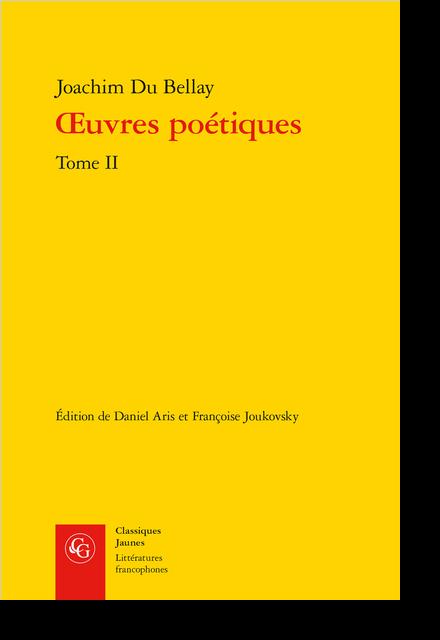 Œuvres poétiques. Tome II. Les Antiquitez, Le Songe, Les Regrets, Le Poète courtisan, Divers jeux rustiques - Table des matières