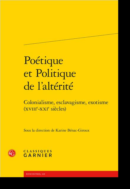 Poétique et Politique de l'altérité. Colonialisme, esclavagisme, exotisme (XVIIIe-XXIe siècles)