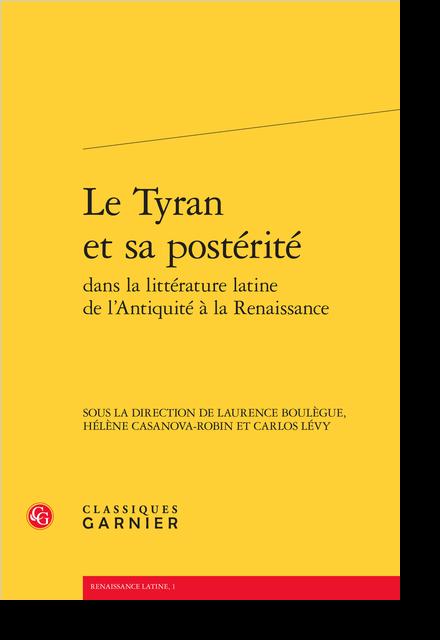 Le Tyran et sa postérité dans la littérature latine de l'Antiquité à la Renaissance - Du miroir du prince à la réalité du tyran