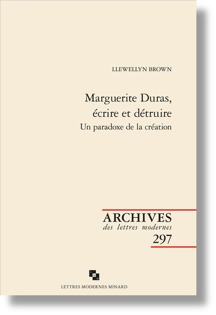 """Marguerite Duras, écrire et détruire. Un paradoxe de la création - La métaphore du """"barrage"""""""