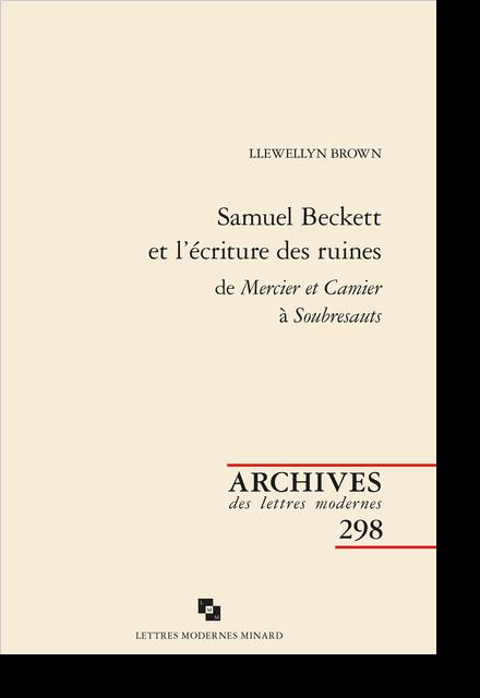 Samuel Beckett et l'écriture des ruines de Mercier et Camier à Soubresauts