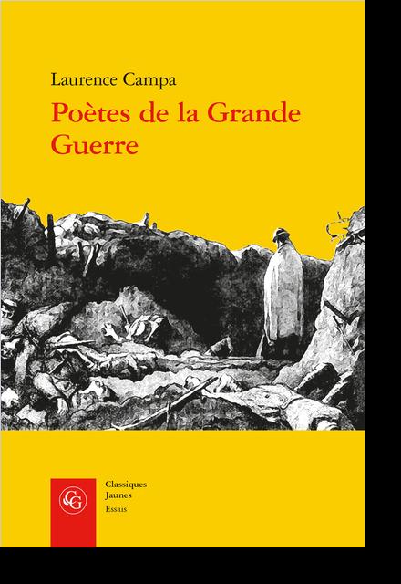 Poètes de la Grande Guerre. Expérience combattante et activité poétique
