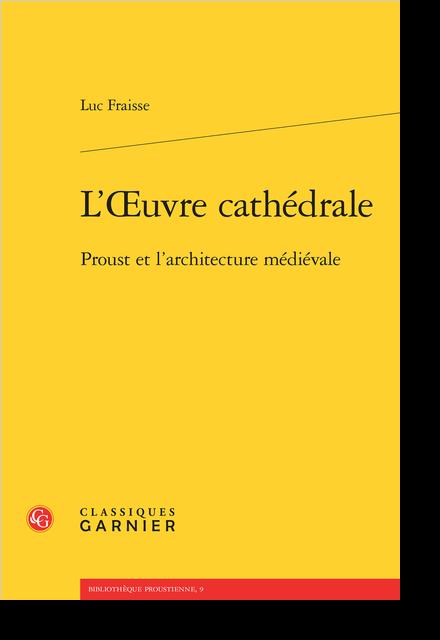 L'Œuvre cathédrale. Proust et l'architecture médiévale