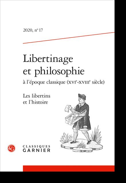 Libertinage et philosophie à l'époque classique (XVIe-XVIIIe siècle). 2020, n° 17. Les libertins et l'histoire - Enseigner la politique et l'histoire