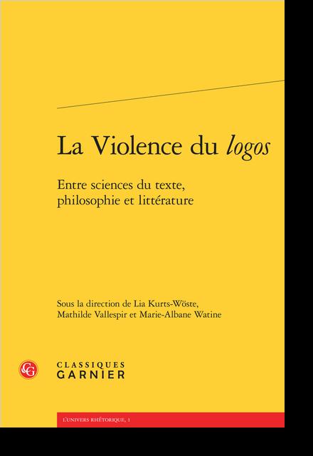La Violence du logos. Entre sciences du texte, philosophie et littérature - [Dédicace]