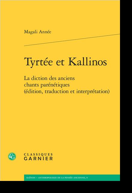Tyrtée et Kallinos. La diction des anciens chants parénétiques (édition, traduction et interprétation)