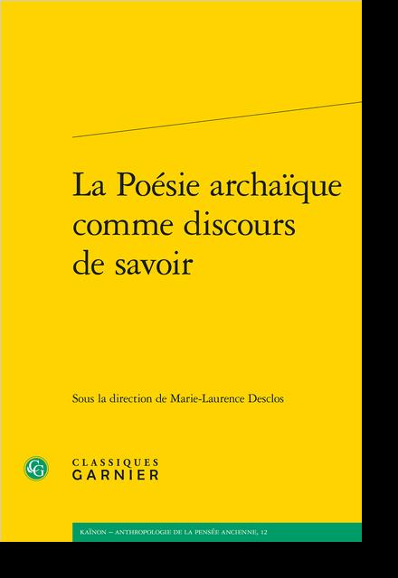 La Poésie archaïque comme discours de savoir - Le savoir koinôgonique des chants d'élégie parénétiques de Tyrtée