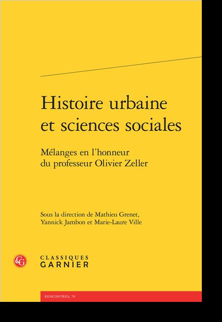 Histoire urbaine et sciences sociales. Mélanges en l'honneur du professeur Olivier Zeller