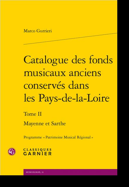 Catalogue des fonds musicaux anciens conservés dans les Pays-de-la-Loire. Tome II. Mayenne et Sarthe