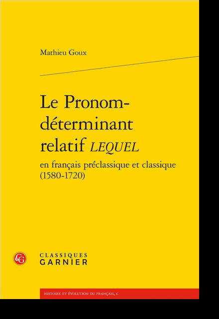 Le Pronom-déterminant relatif LEQUEL en français préclassique et classique (1580-1720)