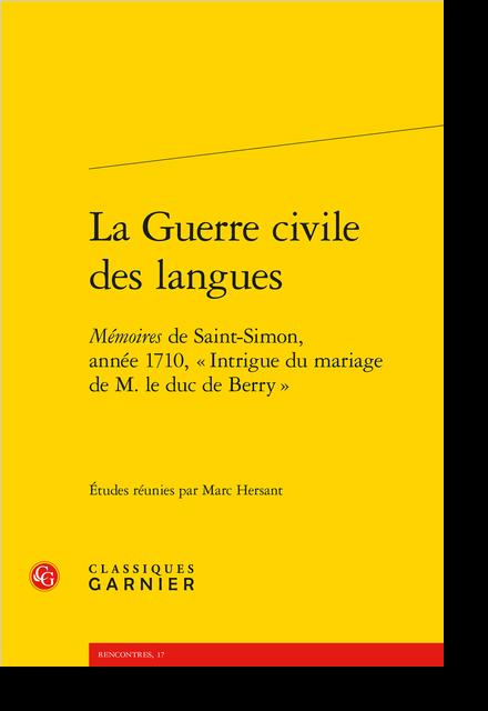 La Guerre civile des langues. Mémoires du duc de Saint-Simon, année 1710, « Intrigue du mariage de M. le duc de Berry » - Table des matières