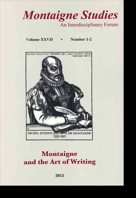 Montaigne Studies. 2015 An Interdisciplinary Forum, n° 27. Montaigne and the Art of Writing