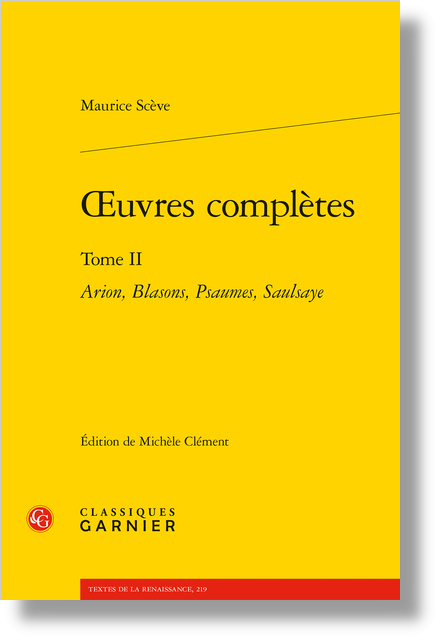 Œuvres complètes. Tome II. Arion, Blasons, Psaumes, Saulsaye