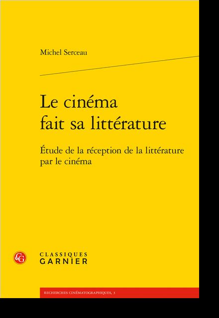 Le cinéma fait sa littérature. Étude de la réception de la littérature par le cinéma