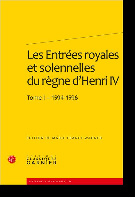 Les Entrées royales et solennelles du règne d'Henri IV dans les villes françaises. Tome I – 1594-1596 - [Entrée du roi Henri IV à Paris le 22 mars 1594] Bibliographie