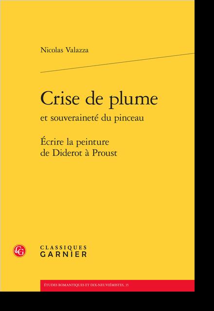 Crise de plume et souveraineté du pinceau. Écrire la peinture de Diderot à Proust - Proust et l'incorporation  du pinceau