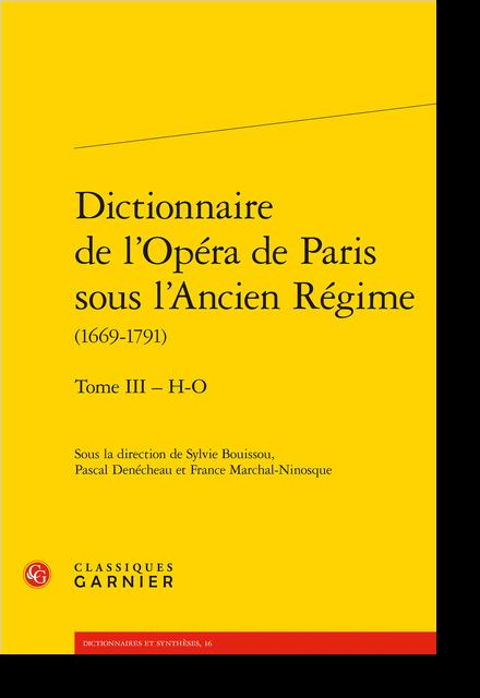 Dictionnaire de l'Opéra de Paris sous l'Ancien Régime (1669-1791). Tome III – H-O - Table des matières