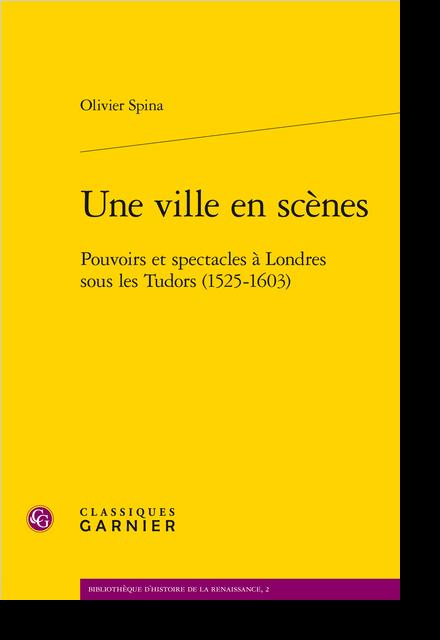 Une ville en scènes. Pouvoirs et spectacles à Londres sous les Tudor (1525-1603)