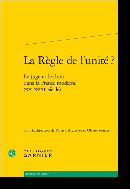 La Règle de l'unité ?. Le juge et le droit dans la France moderne (XVe-XVIIIe siècle) - Conclusions