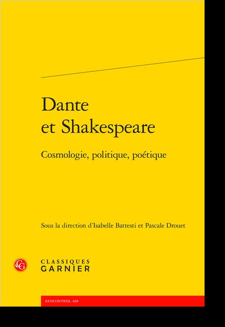 Dante et Shakespeare. Cosmologie, politique, poétique