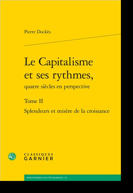 Le Capitalisme et ses rythmes, quatre siècles en perspective. Tome II. Splendeurs et misère de la croissance - La nouvelle économie keynésienne
