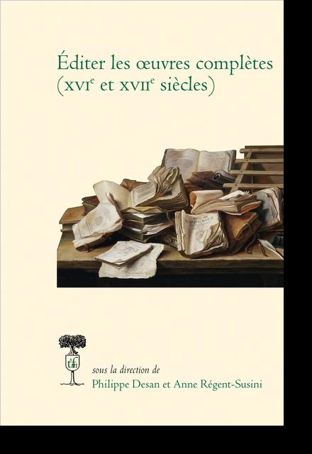 Éditer les œuvres complètes (XVIe et XVIIe siècles)
