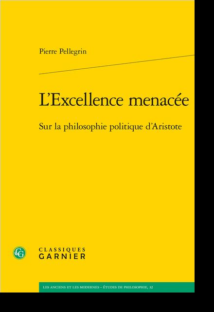 L'Excellence menacée. Sur la philosophie politique d'Aristote